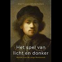 Het spel van licht en donker: Roman over de jonge Rembrandt