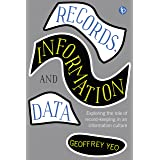 Records, Information and Data (Principles and Practice in Records Management and Archives)