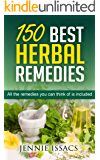 150 Best Herbal Remedies: All The Remedies You Can Think Of Is Included (Herbal Remedies for type 2 Diabetes Herbal Remedies for arthritis Herbal Remedies)