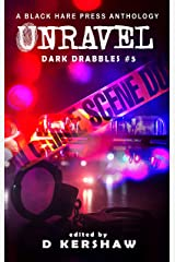 UNRAVEL: A Crime Microfiction Anthology (Dark Drabbles Book 5) Kindle Edition