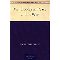 Mr. Dooley in Peace and in War (免费公版书) (English Edition)
