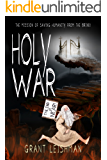 Holy War (The Battle For Souls): The Mission Of Saving Humanity From The Brink (The Second Coming Book 3)