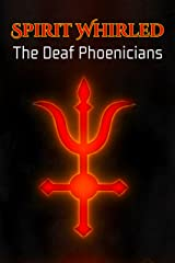 Spirit Whirled: The Deaf Phoenicians Kindle Edition