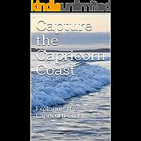 Capture the Capricorn Coast: Exploring The Capricorn Coast. (Capturing the Capricorn Coast Book 1)