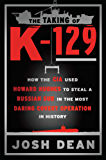 The Taking of K-129: How the CIA Used Howard Hughes to Steal a Russian Sub in the Most Daring CovertOperation in History