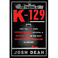 The Taking of K-129: How the CIA Used Howard Hughes to Steal a Russian Sub in the Most Daring Covert Operation in…
