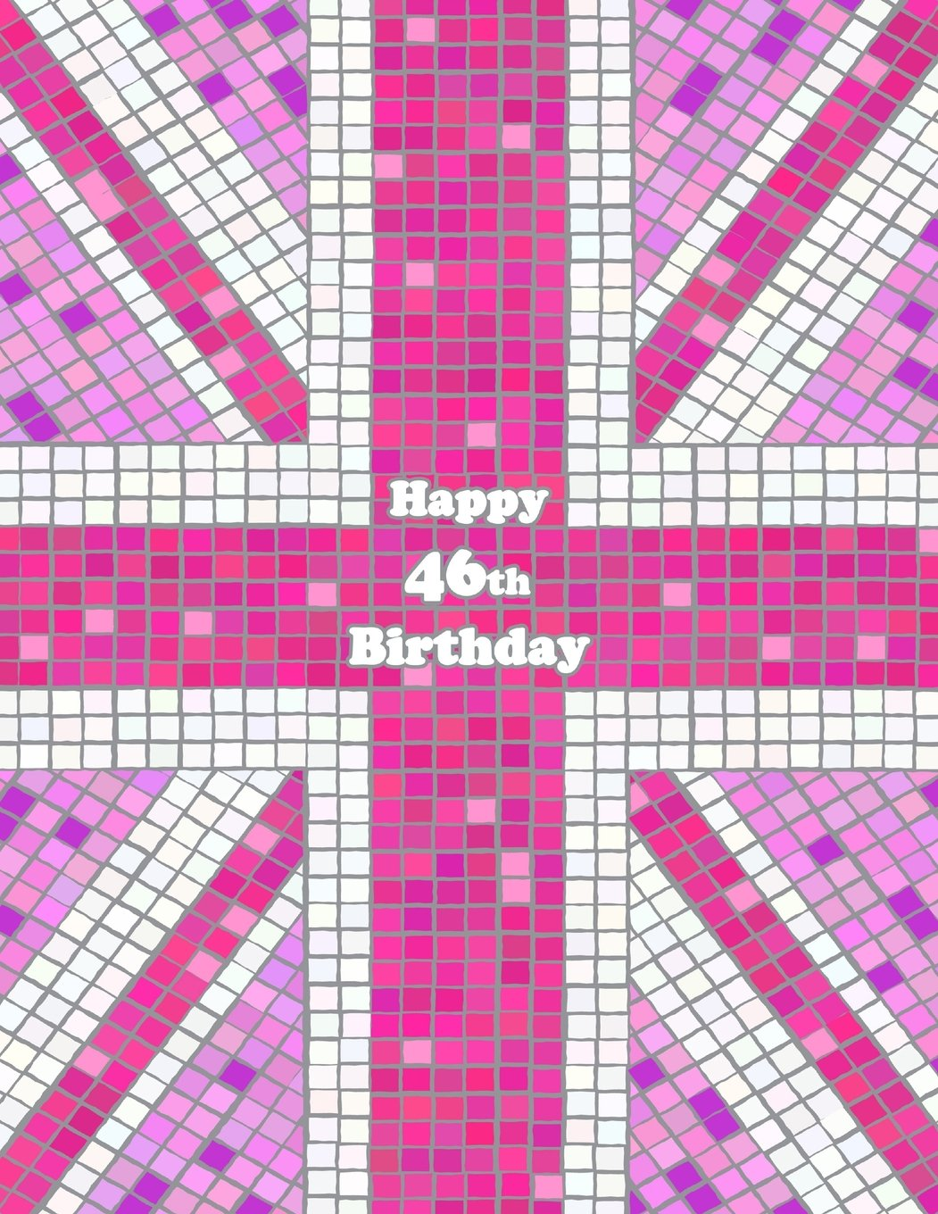 """Read Online Happy 46th Birthday: Notebook, Journal, Diary, 105 Lined Pages, Pink Union Jack Themed Birthday Gifts for 46 Year Old Men or Women, Mom or Dad, ... Best Friend, Co-Worker Book Size 8 1/2"""" x 11"""" PDF"""