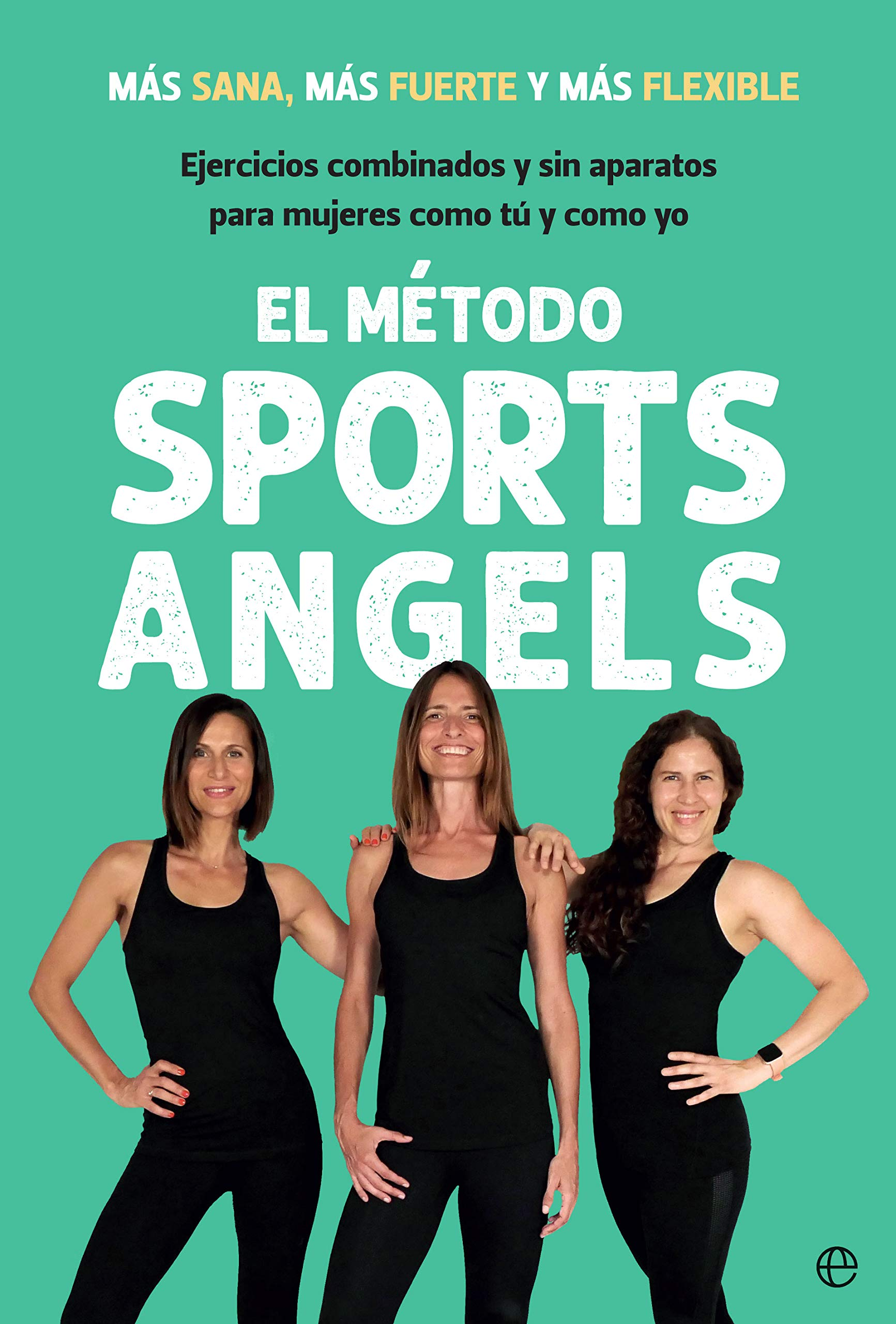 El método Sports Angels: Más sana, más fuerte y más flexible Fuera de colección: Amazon.es: García Marcos, Gema, Prato Martínez, Carolina, Giner López, María: Libros
