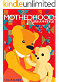 Motherhood, Russian-style (English Edition)