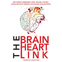 The Brain Heart Link: End Anxiety, Depression, Panic Attacks, Control Anger, Negative...