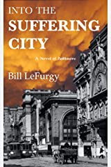 Into the Suffering City: A Novel of Baltimore Kindle Edition