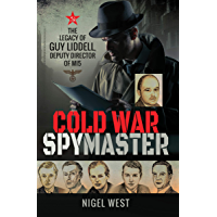 Cold War Spymaster: The Legacy of Guy Liddell, Deputy Director of MI5