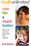 Calm Like a Stupid Feather: More of how my boys see the world