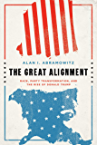 The Great Alignment: Race, Party Transformation, and the Rise of Donald Trump