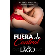 Fuera de Control: Tres Novelas Eróticas con Sexo de Vacaciones (Colección de Romántica y Erótica) (Spanish Edition) Aug 11, 2017
