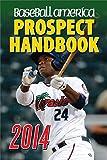 Baseball America 2014 Prospect Handbook: The 2014 Expert guide to Baseball Prospects and MLB Organization Rankings (Baseball America Prospect Handbook)