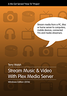 Plex, a Manual: Your Media With Style eBook: Lachlan Roy