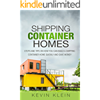 Shipping Container Homes: Steps and tips on How You Can Build a Shipping Container Home Quickly and Save Money (English Edition)