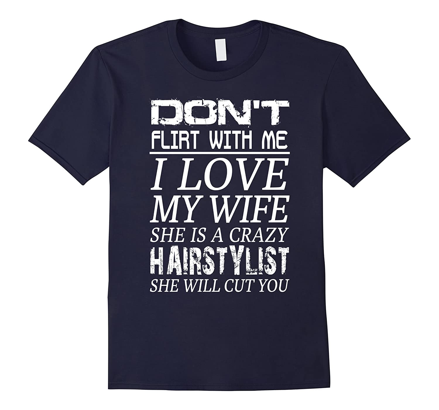 Mens Dont Flirt With Me I Love My Wife She Is A Hairstylist-TD