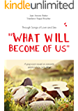 """""""WHAT WILL BECOME OF US"""".  (Through Songs Of Love and Sex): A pop-rock novel on romantic relationships. Let's play!"""