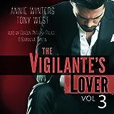 The Vigilante's Lover, Volume 3: A Romantic Suspense Thriller