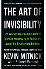The Art of Invisibility: The World's Most Famous Hacker Teaches You How to Be Safe in the Age of Big Brother and Big Data Kindle Edition