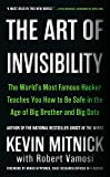 The Art of Invisibility: The World's Most Famous Hacker Teaches You How to Be Safe in the Age of Big Brother and Big Data (English Edition)