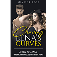 Craving Lena's Curves: When Heartbreak Leads to True Love — A Steamy BBW Romance (The Allure of Curvy Women and the Hot…