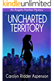 Uncharted Territory: An Angela Panther Mystery Book Three (The Angela Panther Mystery Series) (English Edition)