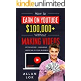 How to Earn on YouTube $100,000+ Without Making Videos: Outsourcing – Managing – Investing in Your Business