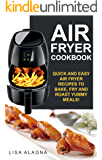 Air Fryer Cookbook: Quick and Easy Air Fryer Recipes To Bake, Fry And Roast Yummy Meals! (Complete Air Fryer Book, Vegan, Paleo, Pot, Meals Book 1)