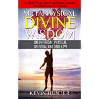 Metaphysical Divine Wisdom on Universal, Physical, Spiritual and Soul Love: A Practical Motivational Guide to… book cover