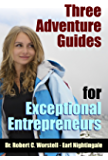 3 Adventure Guides for Exceptional Entrepreneurs (How to Completely Change Your Life Book 12)