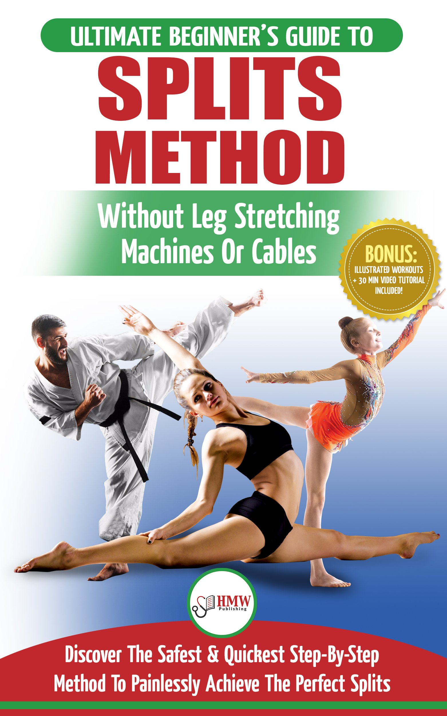 Stretching For Splits  The Ultimate Beginner's Flexibility Stretching For Splits Guide   Safe And Easy Splits Exercises Guide To Stretch Painlessly  No Machines ... Or Equipment Needed   English Edition