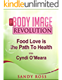 Food Love is the Path to Health - with Cyndi O'Meara (The Body Image Revolution Book 4)
