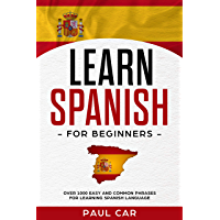 Learn Spanish For Beginners: Over 1000 Easy And Common Phrases For Learning Spanish Language (English Edition)