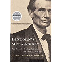 Lincoln's Melancholy: How Depression Challenged a President and Fueled His Greatness (English Edition)
