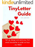 TinyLetter Guide: Set up, design and send your first email newsletter in under an hour... for free!