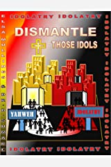 Idolatry: Dismantle Those Idols (Jamaica best Book 2) Kindle Edition