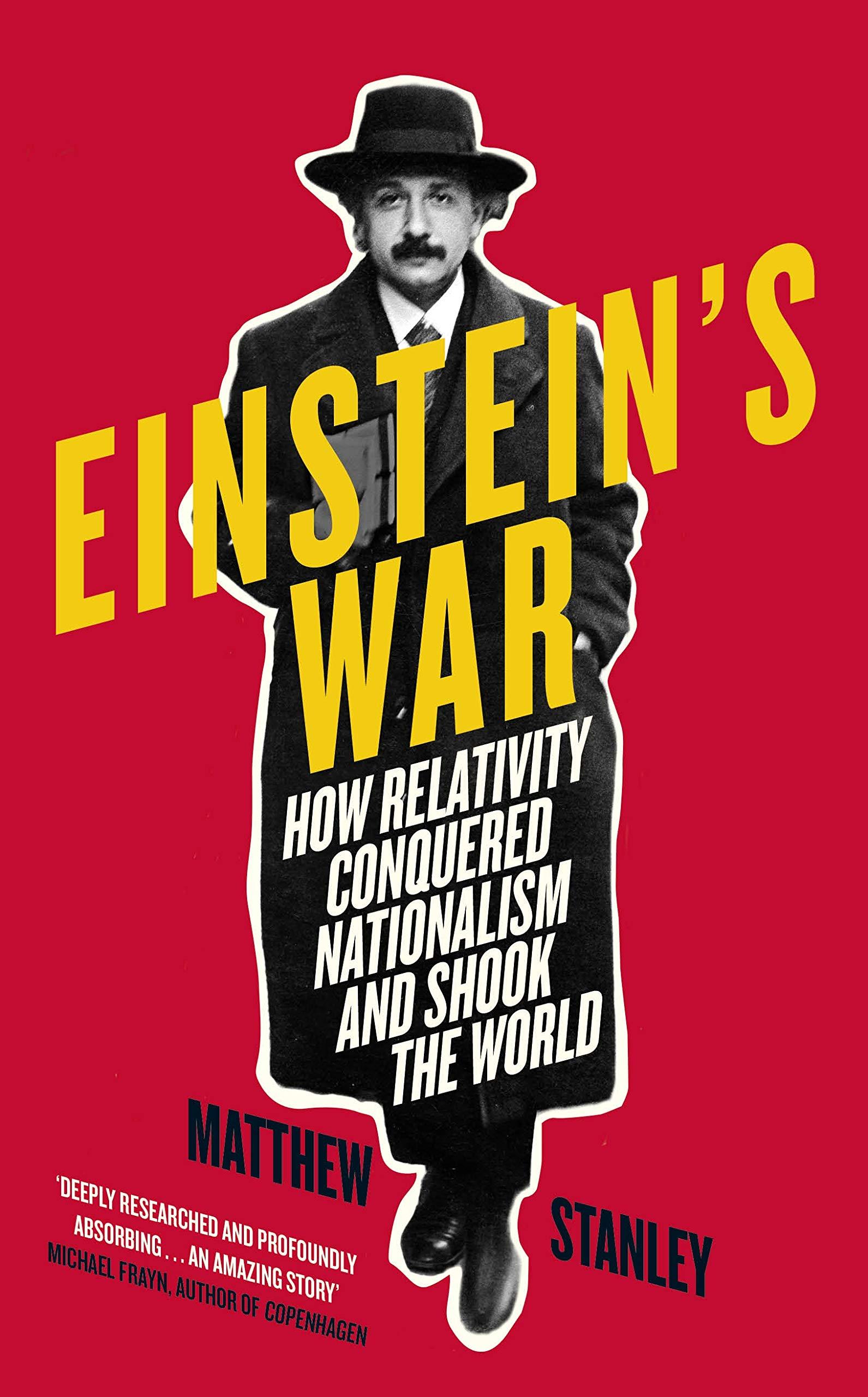 Einstein's War  How Relativity Conquered Nationalism And Shook The World