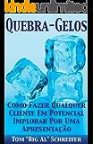 QUEBRA-GELOS!: COMO FAZER QUALQUER CLIENTE EM POTENCIAL IMPLORAR POR UMA APRESENTAÇÃO