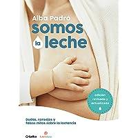 Somos la leche (edición revisada y actualizada): Dudas, consejos y falsos mitos sobre la lactancia (Embarazo, bebé y…