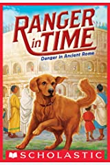 Danger in Ancient Rome (Ranger in Time #2) Kindle Edition