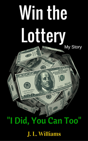 Win The Lottery; My Story: I Did; You Can Too!