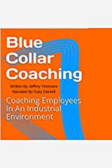 Blue Collar Coaching: Coaching Employees in an Industrial Environment Audible Audiobook