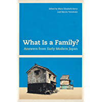 What Is a Family?: Answers from Early Modern Japan (English Edition)