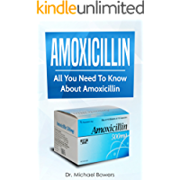 Amoxicillin: All You Need To Know About Amoxicillin (English Edition)