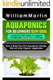 Aquaponics for Beginners 2019-2020: A Step-By-Step Guide to Create an Amazing Aquaponics System: How to Build Your Own Aquaponic Garden that will Grow Organic Vegetables