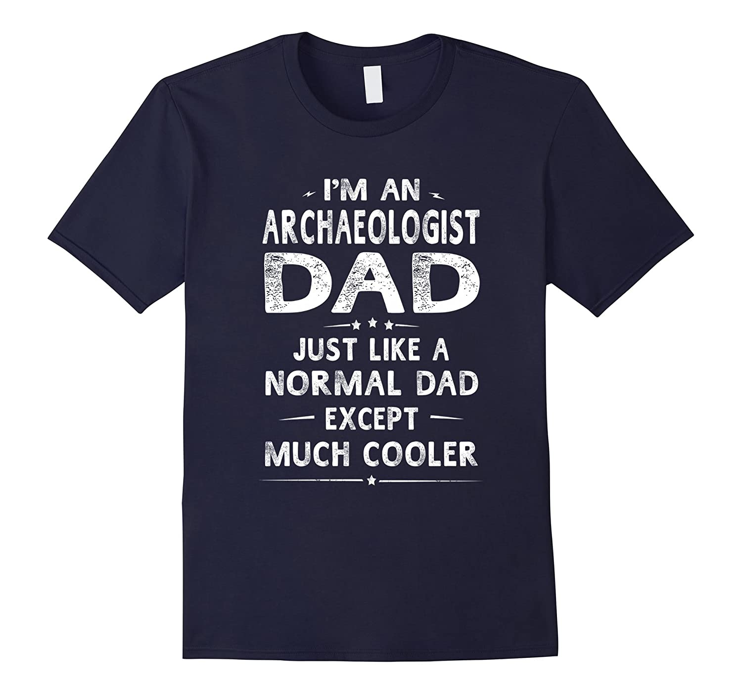 Archaeologist Dad Like Normal Dad Except Much Cooler T-Shirt-PL