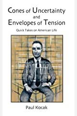 Cones of Uncertainty and Envelopes of Tension: Quick Takes on American Life Kindle Edition